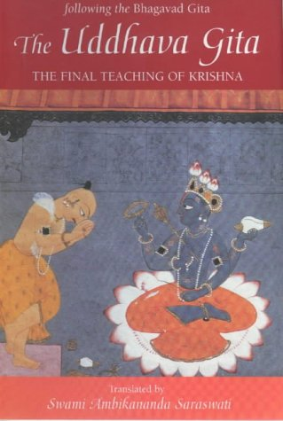 The Uddhava Gita: Following the Bhagavad Gita - The Final Teaching of Krishna