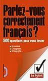 Parlez-vous correctement français ? : 500 questions pour vous tester par Pina