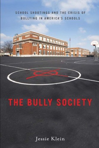 The Bully Society: School Shootings and the Crisis of Bullying in America's Schools (Intersections)