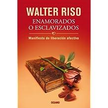 Enamorados o esclavizados: Manifiesto de liberación afectiva (Biblioteca Walter Riso) (Spanish Edition)