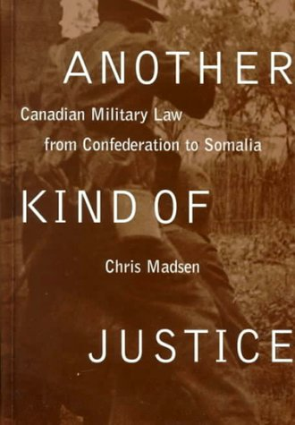 Another Kind of Justice: Canadian Military Law from Confederation to Somalia