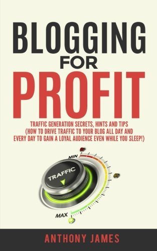 41A5TrWCaxL - Blogging for Profit: Traffic Generation Secrets, Hints and Tips (How to Drive Traffic to Your Blog All Day and Every Day to Gain a Loyal Audience Even While You Sleep!)