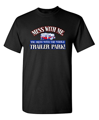 Whole T-shirt Park Trailer (Feelin Good Tees Mess with Me You Mess with The Whole Trailer Park Funny T Shirt M Black)