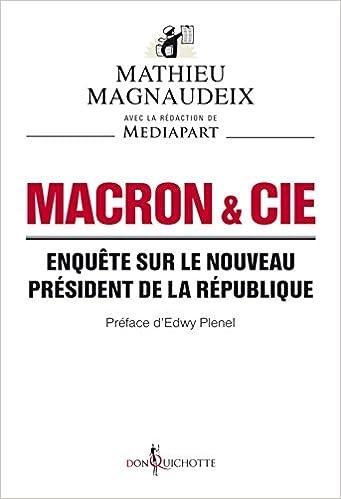 Macron & Cie. Enquête Sur Le Nouveau Président De La République - Mathieu Magnaudeix (2017)