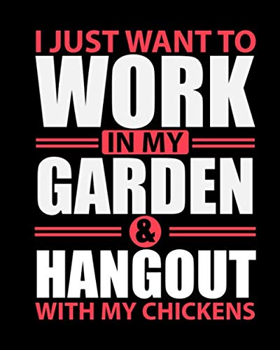 I Just Want To Work In My Garden & Hang Out With My Chickens: Garden Journal Planner & Log Book | Comprehensive Garden Notebook | Gardening Record ... | Monthly or Seasonal Planting Planner
