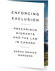 Enforcing Exclusion: Precarious Migrants and the Law in Canada