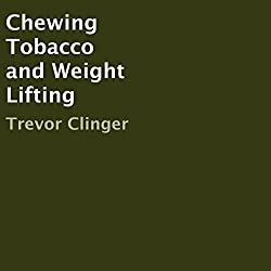 Chewing Tobacco and Weight Lifting