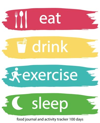 100 Day Activities (Food Journal and Activity Tracker 100 Days: Eat Drink Exercise Sleep Journal, for the Best Version of Yourself and Healthy Living, Meal and Exercise ... for Tracking Meals, 7.5