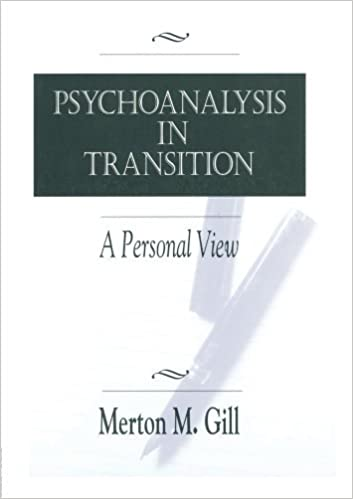Book Psychoanalysis in Transition: A Personal View by Merton M. Gill (2000-05-01)