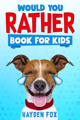 Would You Rather Book for Kids: The Ultimate Interactive Game Book For Kids Filled With Hilariously Challenging Questions and Silly Scenarios Perfect For the Entire Family! (Gifts Teen Christmas 2019)