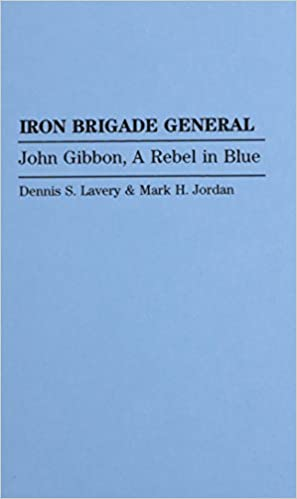 iron-brigade-general-john-gibbon-a-rebel-in-blue-contributions-in-military-studies