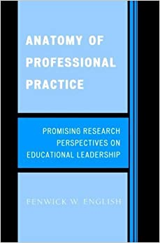 Anatomy of Professional Practice: Promising Research Perspectives on Educational Leadership by English R. Wendell Eaves Sr. Distinguished Professor of Educ (2007)