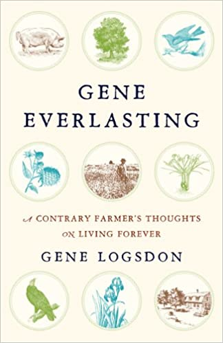 Gene Everlasting A Contrary Farmers Thoughts On Living Forever