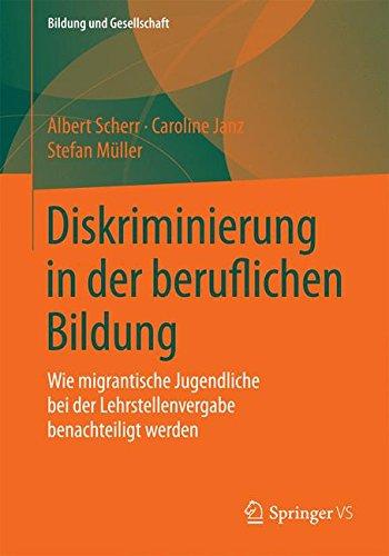 Diskriminierung in der beruflichen Bildung: Wie migrantische Jugendliche bei der Lehrstellenvergabe benachteiligt werden (Bildung und Gesellschaft)