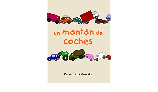 Un Montón de Coches (Spanish Edition) - Kindle edition by Rebecca Bielawski. Children Kindle eBooks @ Amazon.com.
