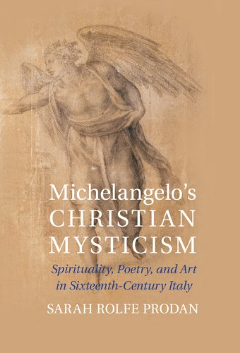Michelangelo's Christian Mysticism: Spirituality, Poetry and Art in Sixteenth-Century Italy by Prodan Sarah Rolfe