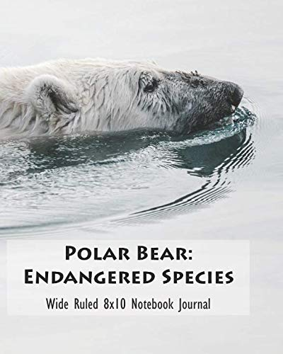 (Polar Bear: Endangered Species Wide Ruled 8x10 Notebook Journal)