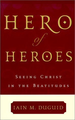 Hero of Heroes: Seeing Christ in the Beatitudes