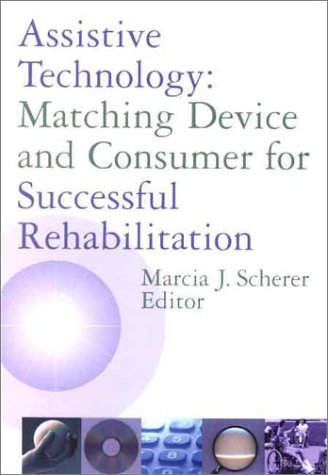 Assistive Technology: Matching Device and Consumer for Successful Rehabilitation
