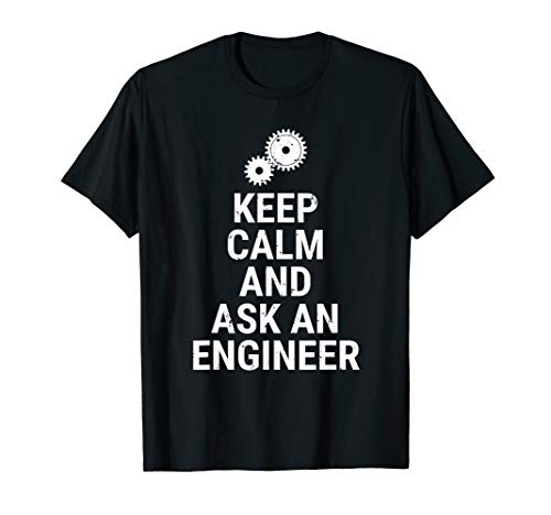 Keep Calm And Ask An Engineer Funny Engineering T-Shirt