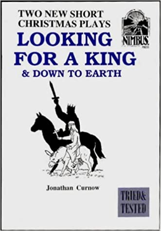 looking for a king two new short christmas plays with a difference jonathan curnow john parker 9781874424314 amazoncom books