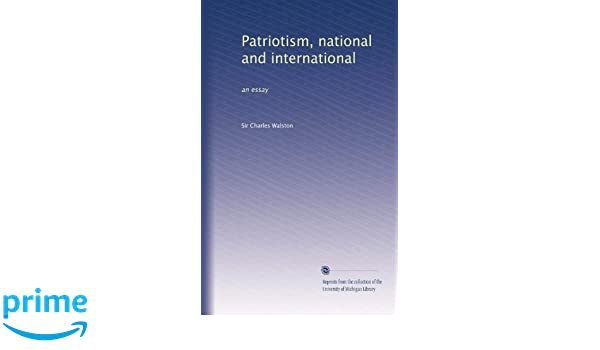 Examples Of Thesis Statements For Persuasive Essays Patriotism National And International An Essay Charles Walston  Amazoncom Books Health Essay Writing also Essay Samples For High School Students Patriotism National And International An Essay Charles Walston  Learning English Essay Writing