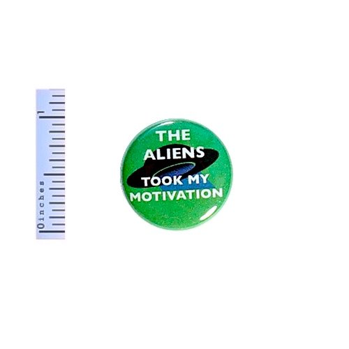 Funny Button The Aliens Took My Motivation Random Humor Backpack Pin Pinback 1