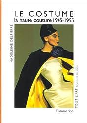 Le costume : La haute couture de 1945 a nos jours