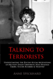 Talking to Terrorists: Understanding the Psycho-Social Motivations of Militant Jihadi Terrorists, Mass Hostage Takers, Suicide Bombers & Martyrs to Combat ... in Prison & Community Rehabilitatio