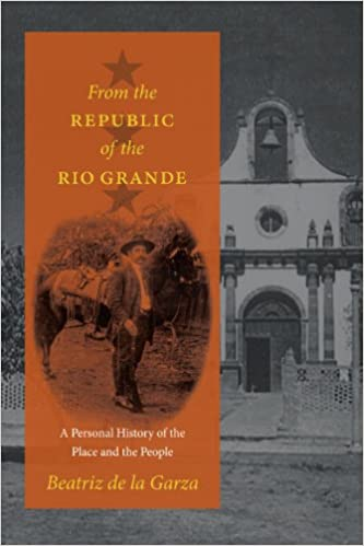 From the Republic of the Rio Grande: A Personal History of the Place and the People (Jack and Doris Smothers Series in Texas History, Life, and Culture)