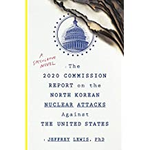 The 2020 Commission Report on the North Korean Nuclear Attacks Against the United States: A Speculative Novel