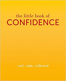 The Little Book Of Confidence Cool Calm Collected The Little