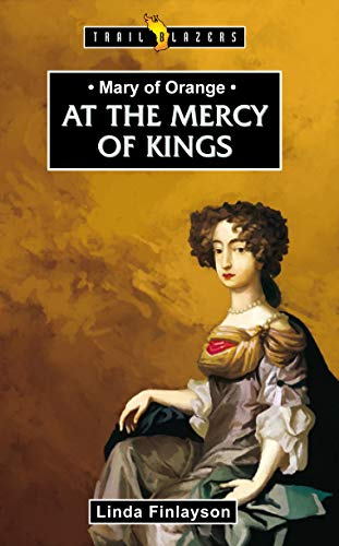Mary of Orange: At the Mercy of Kings (Trail Blazers)