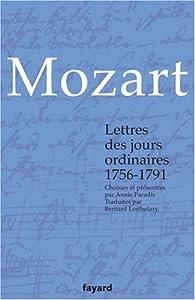 Lettres des jours ordinaires : 1756-1791 par  Wolfgang Amadeus Mozart