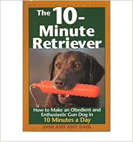 The 10-minute Retriever : How to Make an Obedient and Enthusiastic Gun Dog in 10 Minutes a Day(Hardback) - 2003 Edition