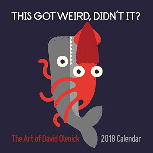 The Art of David Olenick 2018 Wall Calendar: This Got Weird, Didn't It? cover