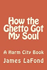 How the Ghetto Got My Soul: A Harm City Book Paperback