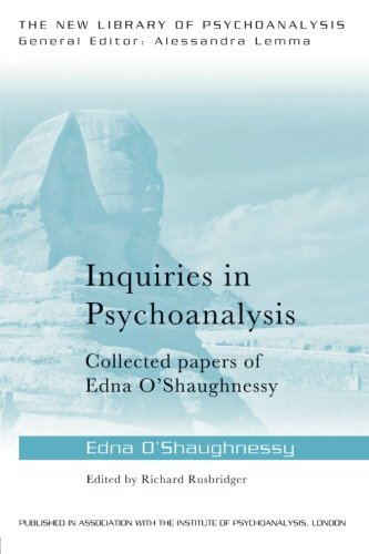 Inquiries In Psychoanalysis: Collected Papers Of Edna O'Shaughnessy (The New Library Of Psychoanalysis)