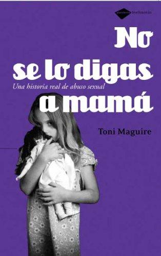No se lo digas a mamá: Una historia real de abuso sexual (Plataforma testimonio) (Spanish Edition) PDF ePub ebook