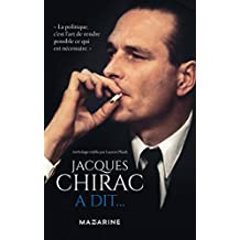 Jacques Chirac a dit... : Bons mots, petites phrases, traits d'esprit, piques, sentences, prophéties, réparties, grivoiseries (Documents) (French Edition)