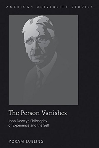 The Person Vanishes  John Dewey's Philosophy Of Experience And The Self  American University Studies   Series 5  Philosophy Band 206