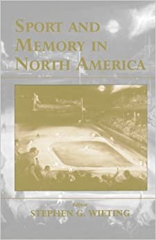 Book Sport and Memory in North America (Sport in the Global Society) (2001-10-01)