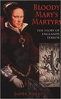 Book Bloody Mary's Martyrs: The story of England's Terror by Jasper Ridley (2001-07-26)
