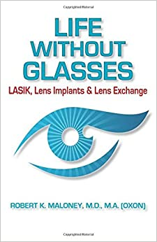 Life without Glasses: LASIK, Lens Implants & Lens Exchange by Robert K. Maloney MD (2016-02-15)