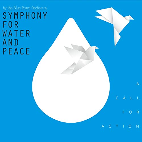 (A Call for Action / The Symphony for Water and Peace)