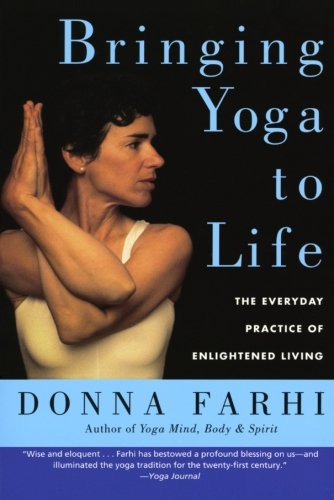 (Bringing Yoga to Life: The Everyday Practice of Enlightened Living)