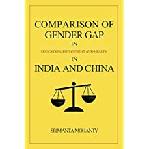 Comparison of Gender Gap: in Education, Employment and Health in India and China