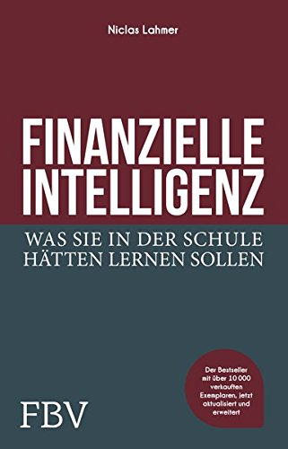 Finanzielle Intelligenz: Was Sie in der Schule hätten lernen sollen Gebundenes Buch – 13. November 2017 Niclas Lahmer FinanzBuch Verlag 3959721021 Kapitalanlage