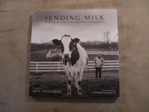 Sending Milk; The Northeast Farms and Farmers of the Cabot Creamery Cooperative