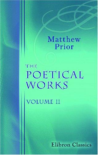 The Poetical Works of Matthew Prior: Volume 2 pdf